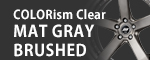 COLORism Clear -MAT GRAY BRUSHED-