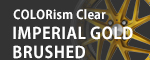 COLORism Clear -IMPERIAL GOLD BRUSHED-