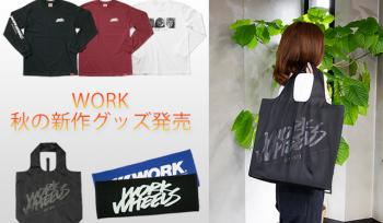WORK  merchandise NEW ARRIVALS!